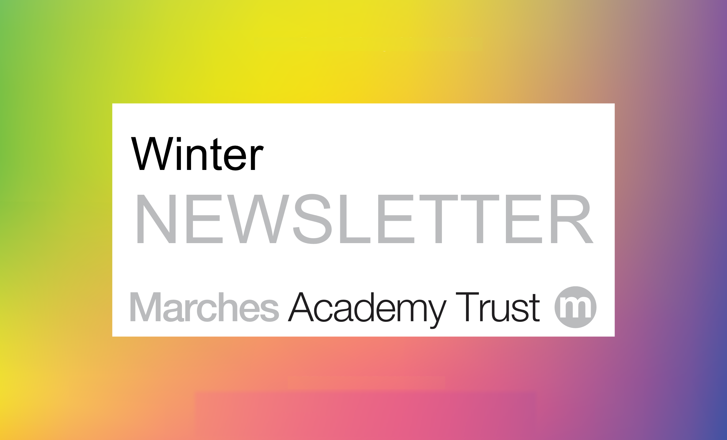Click here to open the Marches Acadmey Trust Winter Newsletter